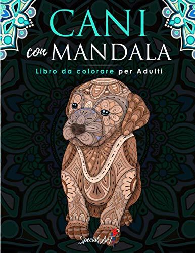 Cani con Mandala - Libro da Colorare per Adulti: Più di 50 simpatici, amorevoli e bellissimi Cani. Libri da colorare antistress con disegni rilassanti. (Idea Regalo, Formato Grande)