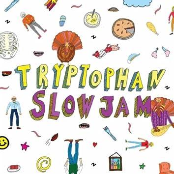 Tryptophan Slow Jam