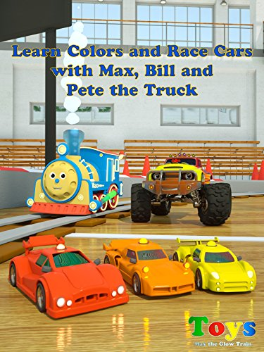 Learn Colors and Race Cars with Max the Glow Train and His Friends (Colors and Toys)