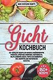 Gicht Kochbuch: 150+ köstliche Rezepte zum genießen. Ernährungstipps. Frühstück, Smoothies, Vorspeisen, Hauptgerichte, Salate, Desserts, Kuchen, Torten und...