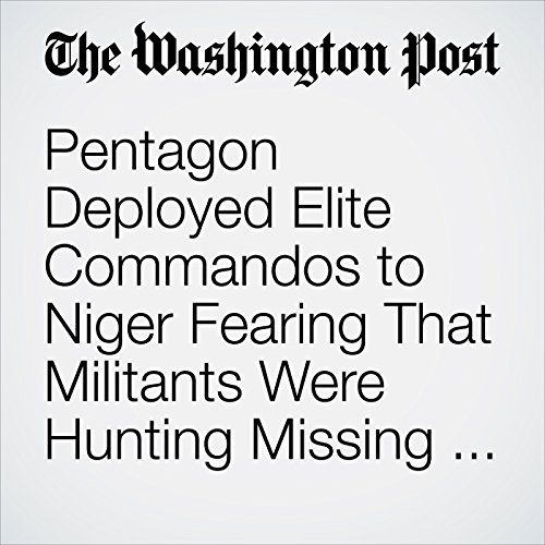 Pentagon Deployed Elite Commandos to Niger Fearing That Militants Were Hunting Missing Soldier copertina