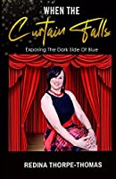 WHEN THE CURTAIN FALLS: Exposing The Dark Side of Blue