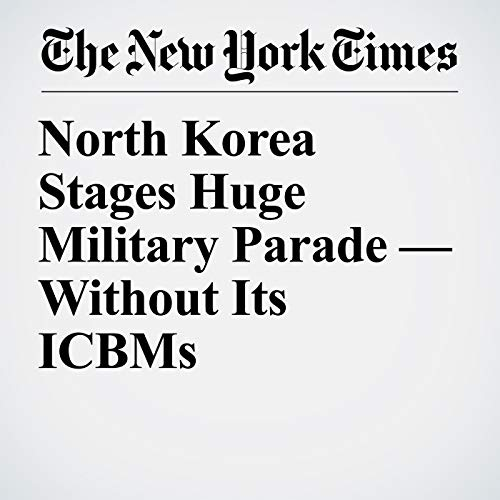 North Korea Stages Huge Military Parade — Without Its ICBMs copertina