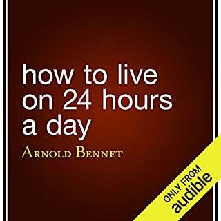 How to Live on 24 Hours a Day                   By:                                                                                                                                 Arnold Bennett                               Narrated by:                                                                                                                                 Eric Brooks                      Length: 1 hr and 30 mins     226 ratings     Overall 3.7