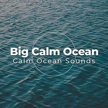 Big Calm Ocean