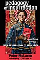Pedagogy of Insurrection: From Resurrection to Revolution (Education and struggle: Narrative, dialogue and the political production of meaning)