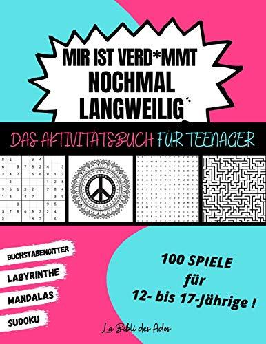 Mir ist Verd*mmt Nochmal Langweilig Das Aktivitätsbuch für Teenager: 100 Spiele für 12- bis 17-Jährige | Sudoku - Buchstabengitter - Labyrinthe - Mandalas | Großformat 21x28cm