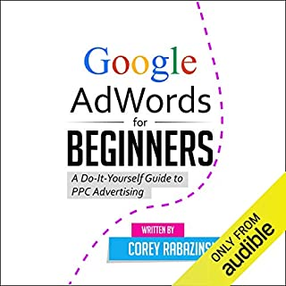Google AdWords for Beginners     A Do-It-Yourself Guide to PPC Advertising              By:                                                                                                                                 Corey Rabazinski                               Narrated by:                                                                                                                                 Million Quinteros                      Length: 1 hr and 17 mins     217 ratings     Overall 4.6
