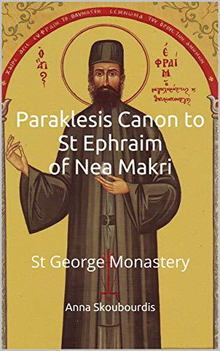 Paraklesis Canon to St Ephraim of Nea Makri: St George Monastery (English Edition)