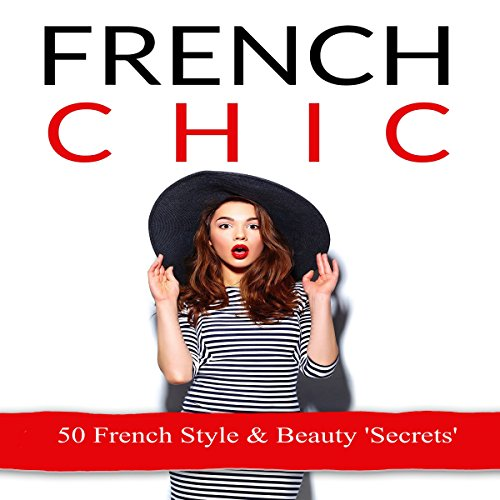 French Chic     50 French Style & Beauty Secrets              By:                                                                                                                                 Ashlee DeJarnette                               Narrated by:                                                                                                                                 Kay Webster                      Length: 37 mins     1 rating     Overall 4.0