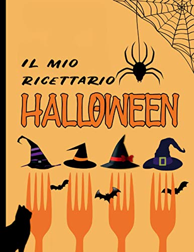 Il mio ricettario Halloween: Libretto di ricette da compilare per pasti sanguinosi, morbosi e spaventosi. Grande formato 21,5x28cm. Interno decorato, pagine di crema.