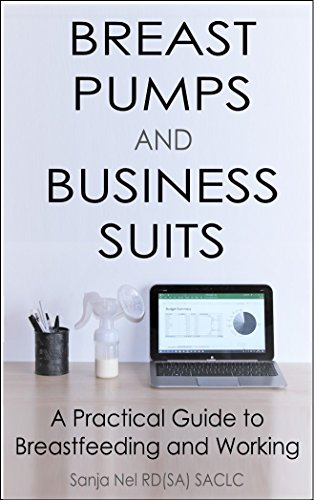 Breast Pumps and Business Suits: A Practical Guide to Breastfeeding and Working (English Edition)