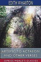 Artemis to Actaeon and Other Verses (Esprios Classics)