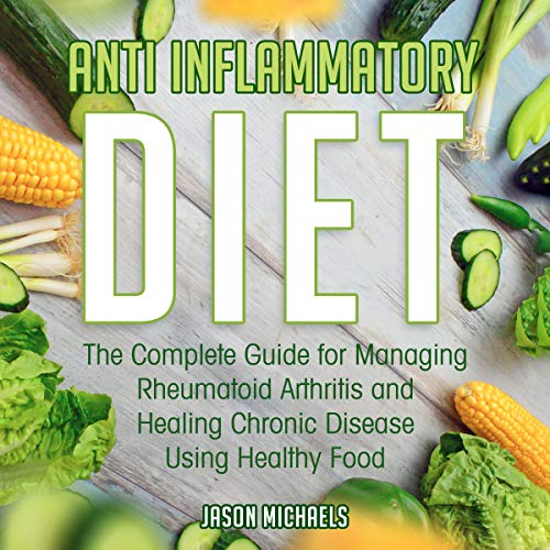 Anti-Inflammatory Diet     The Complete Guide for Managing Rheumatoid Arthritis and Healing Chronic Disease Using Healthy Food              Auteur(s):                                                                                                                                 Jason Michaels                               Narrateur(s):                                                                                                                                 Roland Purdy                      Durée: 1 h et 51 min     Pas de évaluations     Au global 0,0