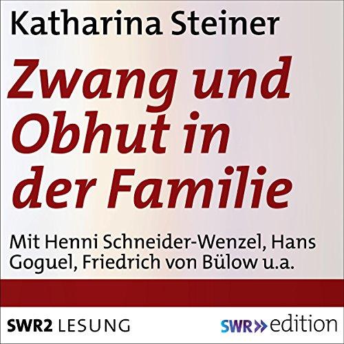 Zwang und Obhut in der Familie                   Autor:                                                                                                                                 Katharina Steiner                               Sprecher:                                                                                                                                 Henni Schneider-Wenzel,                                                                                        Friedrich von Bülow,                                                                                        Hans Goguel,                   und andere                 Spieldauer: 3 Std. und 36 Min.     1 Bewertung     Gesamt 5,0