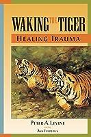 Walking The Tiger: Healing Trauma
