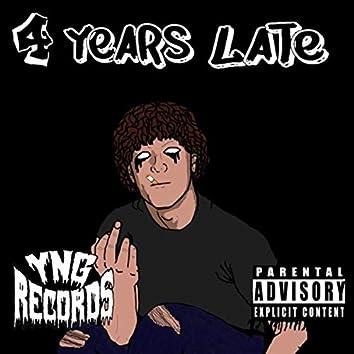 4 Years Late