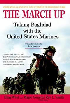 The March Up: Taking Baghdad with the United States Marines by [Bing West, Ray L. Smith, John Keegan]