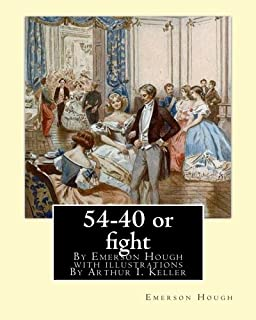 54-40 or fight, By Emerson Hough with illustrations By Arthur I. Keller: Arthur Ignatius Keller (1867 New York City - 1924) was a United States painter and illustrator.