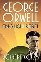 George Orwell: English Rebel by Robert Colls(2014-01-01)