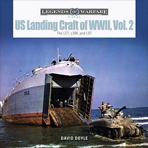 Us Landing Craft of World War II, Vol. 2: The Lct, Lsm, Lcs(l)(3), and Lst (Legends of Warfare: Naval, Band 12)