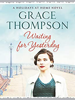 Waiting for Yesterday (Holidays at Home Book 3) by [Grace Thompson]