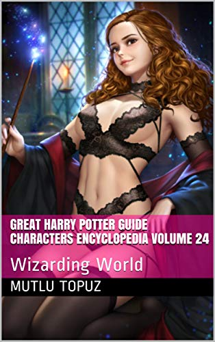 Great Harry Potter Guide Characters Encyclopedia Volume 24: Wizarding World (Harry Potter Guide…