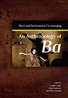 An Anthropology of Ba: Place and Performance Co-emerging