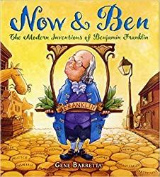 Image: Now and Ben: The Modern Inventions of Benjamin Franklin | Paperback: 40 pages | by Gene Barretta (Author, Illustrator). Publisher: Square Fish; First edition (December 23, 2008)
