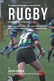 Sviluppo Di Resistenza Mentale Nel Rugby utilizzando la meditazione: Impara a Controllare l tuoi pensieri interiori attraverso il controllo della tua quotidianita