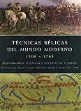 Técnicas Bélicas del Mundo Moderno 1500-1763: Equipamiento, Técnicas y Táctica de Combate