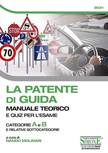 La patente di guida. Manuale teorico e quiz per l'esame. Categorie A e B e relative sottocategorie