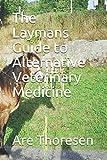 The Laymans Guide to Alternative Veterinary Medicine