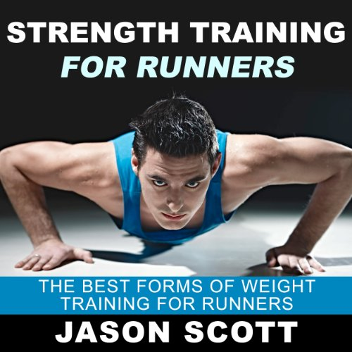 Strength Training for Runners: The Best Forms of Weight Training for Runners (Ultimate How To Guides) audiobook cover art