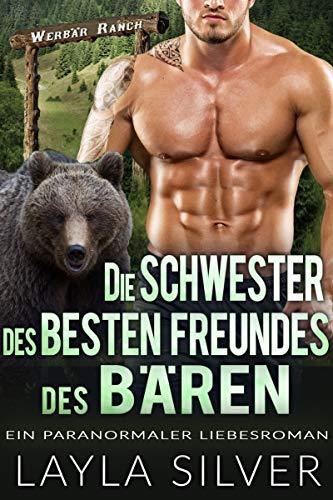 Die Schwester des besten Freundes des Bären: Ein paranormaler Liebesroman (Werbär Ranch 5)