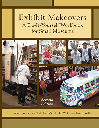 Compare Textbook Prices for Exhibit Makeovers: A Do-It-Yourself Workbook for Small Museums American Association for State and Local History Second Edition ISBN 9781442278660 by Parman, Alice,Craig, Ann,Murphy, Lyle,White, Liz,Willis, Lauren