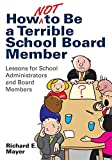 How Not to Be a Terrible School Board Member: Lessons for School Administrators and Board Members