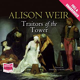 Traitors of the Tower                   By:                                                                                                                                 Alison Weir                               Narrated by:                                                                                                                                 Harriet Carmichael                      Length: 1 hr and 37 mins     73 ratings     Overall 3.8