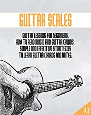 GUITAR SCALES: Guitar lessons for beginners, how to learn and read music and chords with effective strategies