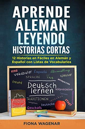 Aprende Aleman Leyendo Historias Cortas: 12 Historias en Fáciles en Alemán y Español con Listas de Vocabularios