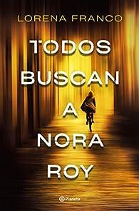 Todos buscan a Nora Roy par Lorena Franco