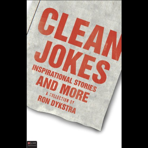 Clean Jokes, Inspirational Stories and More                   By:                                                                                                                                 Ron Dykstra                               Narrated by:                                                                                                                                 Stephen Rozzell                      Length: 4 hrs and 44 mins     24 ratings     Overall 3.4