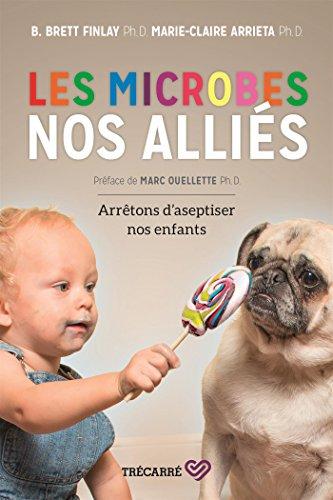 Les microbes, nos alliés: Arrêtons d'aseptiser nos enfants (French Edition)