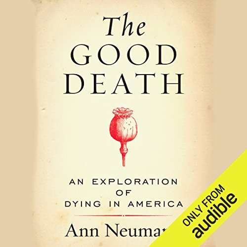The Good Death     An Exploration of Dying in America              By:                                                                                                                                 Ann Neumann                               Narrated by:                                                                                                                                 Suzanne Toren                      Length: 8 hrs and 44 mins     Not rated yet     Overall 0.0