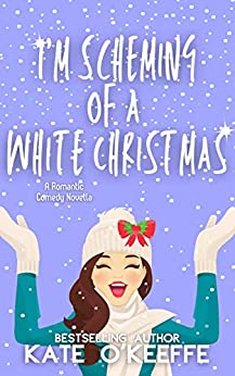 I'm Scheming of a White Christmas: A holiday romantic comedy novella by [Kate O'Keeffe]