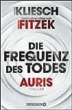 Die Frequenz des Todes: Auris - Nach einer Idee von Sebastian Fitzek (Ein Jula und Hegel-Thriller 2)...