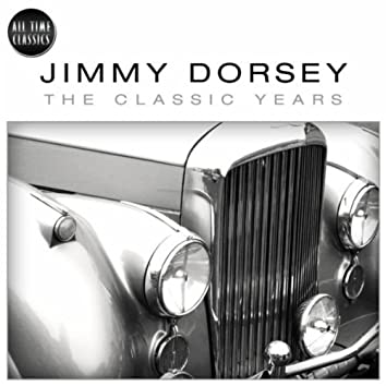 Classic Years Of Jimmy Dorsey