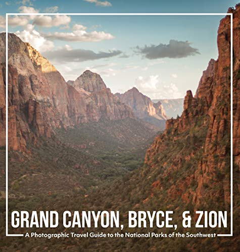 Grand Canyon, Bryce, & Zion: A Photographic Travel Guide to the National Parks of the Southwest: America's National Parks: A Grand Canyon Travel ... Travel Guide, and Zion National Park Book