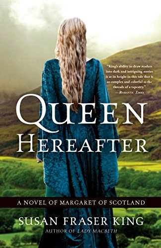 Compare Textbook Prices for Queen Hereafter: A Novel of Margaret of Scotland Reprint Edition ISBN 9780307452801 by King, Susan Fraser