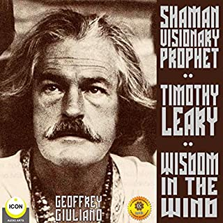Timothy Leary Shaman Visionary Prophet - Wisdom in the Wind                   De :                                                                                                                                 Geoffrey Giuliano                               Lu par :                                                                                                                                 Geoffrey Giuliano                      Durée : 2 h et 44 min     Pas de notations     Global 0,0